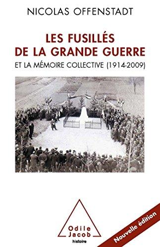 Les Fusillés de la Grande Guerre: Et la mémoire collective (1914-2009)