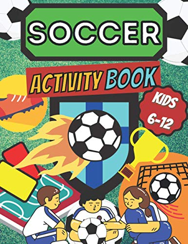 Soccer Activity Book Kids 6 -12: Sport Fans | Color and Activity | Mazes, Word Search, Crosswords | Art & Crafts & Hobby | Futbol Players | Home, ... & Practice | Smart, Healthy Kids | Playing