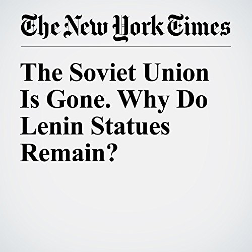 The Soviet Union Is Gone. Why Do Lenin Statues Remain? audiobook cover art