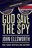 God Save the Spy: A Cold War Spy Novel (Spy and Espionage Book 1)