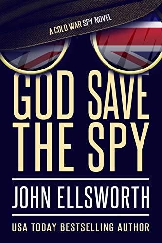God Save the Spy: A Cold War Spy Novel (Historical Fiction)