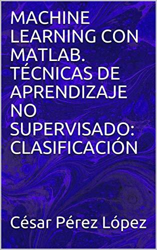 MACHINE LEARNING CON MATLAB. TÉCNICAS DE APRENDIZAJE NO SUPERVISADO: CLASIFICACIÓN