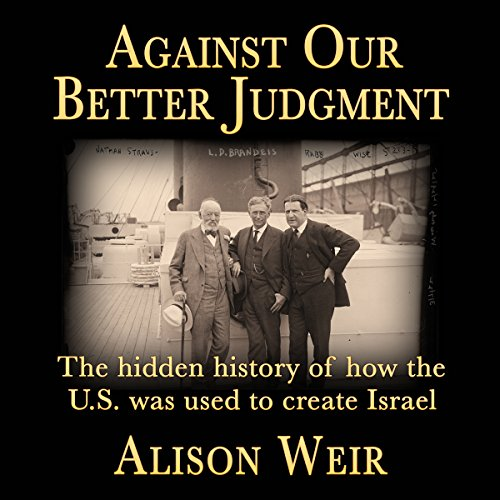 Against Our Better Judgment     The Hidden History of How the U.S. Was Used to Create Israel              De :                                                                                                                                 Alison Weir                               Lu par :                                                                                                                                 Daniel McGowan                      Durée : 3 h et 5 min     Pas de notations     Global 0,0