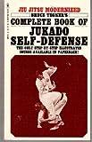 Bruce Tegner's Complete Book of Jukado Self Defense : Jiu Jitsu Modernized