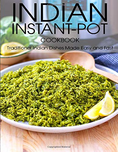 Indian Instant-Pot Cookbook: Traditional Indian Dishes Made Easy and Fast
