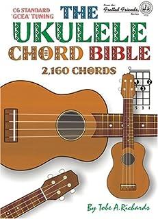The Ukulele Chord Bible: GCEA Standard C6 Tuning 2, 160 Chords