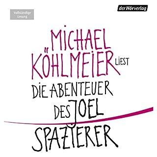 Die Abenteuer des Joel Spazierer                   Autor:                                                                                                                                 Michael Köhlmeier                               Sprecher:                                                                                                                                 Michael Köhlmeier                      Spieldauer: 31 Std. und 32 Min.     191 Bewertungen     Gesamt 3,8
