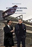 Inter, Interismo, Interisti: Storie, personaggi e vita nerazzurra...