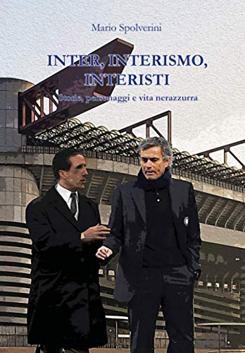 Inter, Interismo, Interisti: Storie, personaggi e vita nerazzurra
