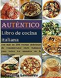 Auténtico libro de cocina italiana: con más de 200 recetas deliciosas de renombrados chefs italianos para todos los amantes de la comida sana