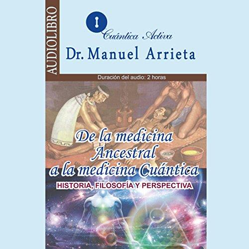De la medicina ancestral a la medicina Cuántica [From Ancestral Medicine to Quantum Medicine] audiobook cover art