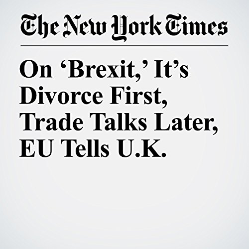 On 'Brexit,' It's Divorce First, Trade Talks Later, EU Tells U.K. copertina