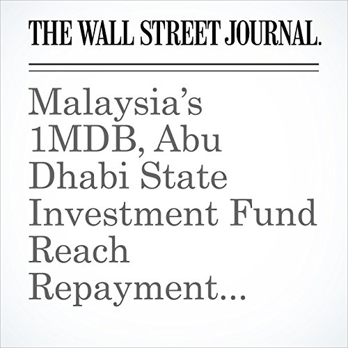 Malaysia's 1MDB, Abu Dhabi State Investment Fund Reach Repayment Agreement copertina