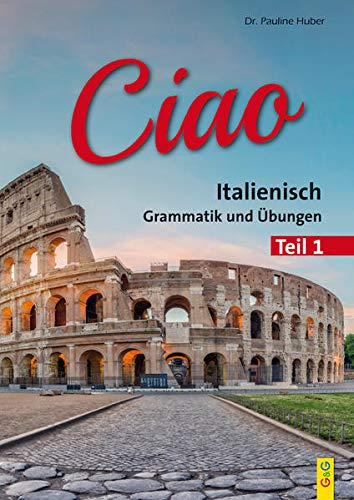 CIAO, Italienische Grammatik, Teil 1: Regeln und Übungen
