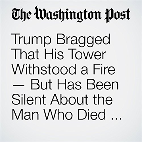 Trump Bragged That His Tower Withstood a Fire — But Has Been Silent About the Man Who Died in It audiobook cover art
