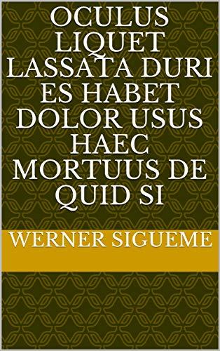 oculus liquet lassata duri es habet dolor usus haec mortuus de Quid si (Italian Edition)