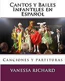 Cantos y Bailes Infantiles en Espa???ol: Canciones y partituras (CANCIONES INFANTILES EN ESPA?OL) (Volume 1) (Spanish Edition) by Vanessa Richard (2013-04-26)