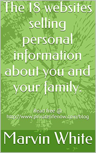 The 18 websites selling personal information about you and your family.: free info @ www.privatelifenow.com (English Edition)