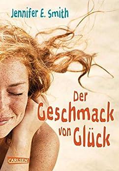 Der Geschmack von Glück (German Edition) by [Jennifer E. Smith, Ingo Herzke]