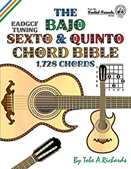 The Bajo Sexto and Bajo Quinto Chord Bible  EADGCF and ADGCF Standard Tunings 1,728 Chords