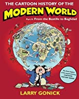The Cartoon History of the Modern World, Part 2: From the Bastille to Baghdad by Larry Gonick(2009-10-06)