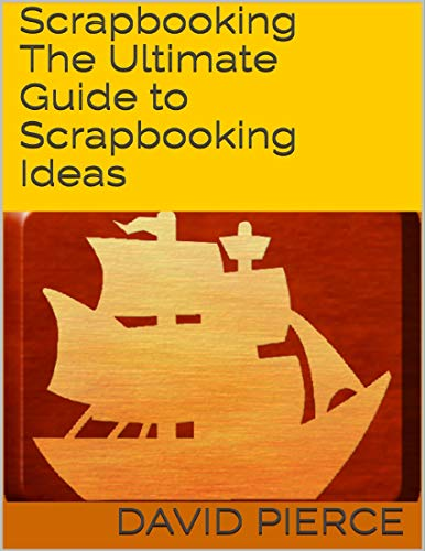 Scrapbooking: The Ultimate Guide to Scrapbooking Ideas (English Edition)