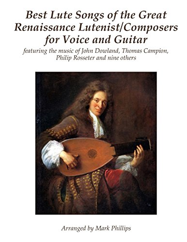 Best Lute Songs of the Great Renaissance Lutenist/Composers for Voice and Guitar: featuring the...