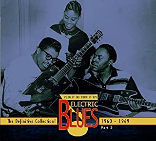 Plug It In! Turn It Up! Electric Blues 1939-2005 - The Definitive Collection! Part 3: 1960-1969