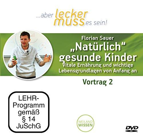 """""""Natürlich"""" gesunde Kinder - Vitale Ernährung und wichtige Lebensgrundlagen für ein vitales Kinderleben von Anfang an Vortrag 2, Florian Sauer, DVD"""