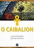 O Caibalion: uma iniciação ao hermetismo