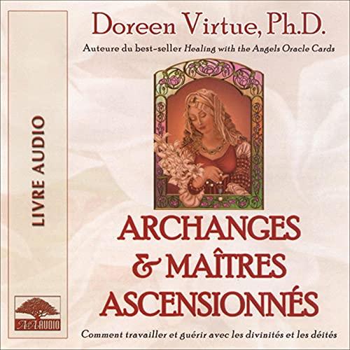 Couverture de Archanges et maîtres ascensionnés. Comment travailler et guérir avec les divinités et les déités