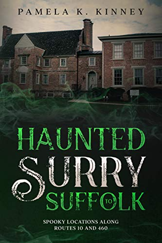 Haunted Surry to Suffolk: Spooky Locations Along Routes 10 and 460 by [Pamela K. Kinney]