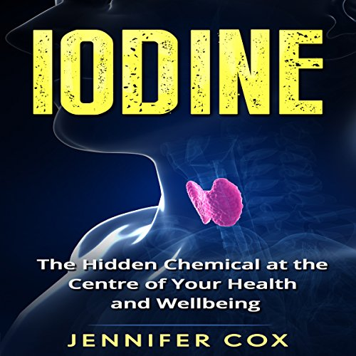 Iodine: The Hidden Chemical at the Center of Your Health and Well-being  By  cover art