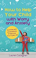How to Help Your Child: With Anxiety, Ocd, and Panic Attacks