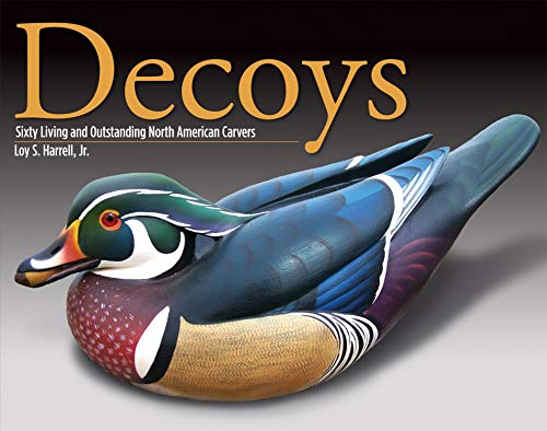 Decoys: Sixty Living and Outstanding North American Carvers