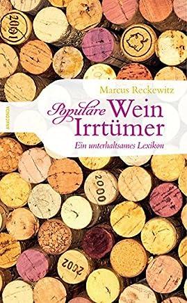 Populäre WeinIrrtüer Ein unterhaltsaes Lexikon by Marcus Reckewitz