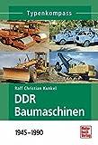 DDR Baumaschinen: 1945-1990 (Typenkompass) - Ralf Kunkel
