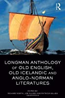 Longman Anthology of Old English, Old Icelandic, and Anglo-Norman Literatures by Unknown(2011-07-09)