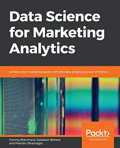 Data Science for Marketing Analytics: Achieve your marketing goals with the data analytics power of