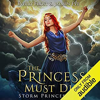 The Princess Must Die     Storm Princess Saga, Book 1              By:                                                                                                                                 Jaymin Eve,                                                                                        Everly Frost                               Narrated by:                                                                                                                                 Megan Tusing                      Length: 9 hrs and 1 min     12 ratings     Overall 4.6