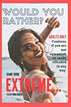 Would You Rather Game Book Extreme: Would you rather for Adult: Extreme Scenarios Discussing Challenging & Gross, Funny, Painful & Dam Right Awkward