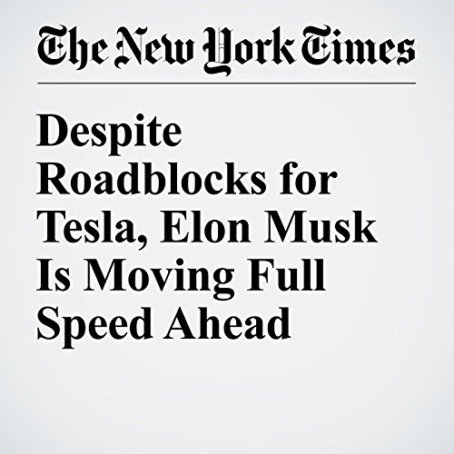 Despite Roadblocks for Tesla, Elon Musk Is Moving Full Speed Ahead audiobook cover art