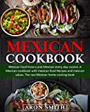 Mexican Cookbook: mexican food history and Mexican every day cuisine. A Mexican cookbook with mexican food Recipes and mexican salsas. The real Mexican home cooking book (English Edition)