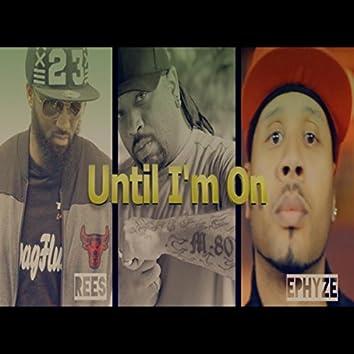 Until I'm On (feat. Rees & Ephyze)