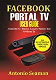Facebook Portal TV User Guide: A Complete 2021 Practical Manual to Maximize Your New Portal TV