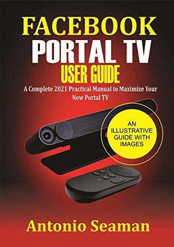 Facebook Portal TV User Guide: A Complete 2021 Practical Manual to Maximize Your New Portal TV (English Edition)