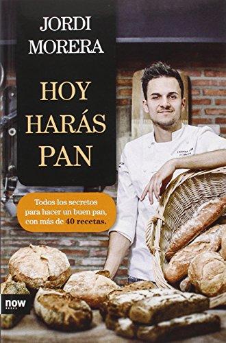 Hoy harás pan: Todos los secretos para elaborar un buen pan (FUERA DE COLECCION)