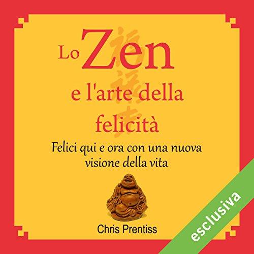 Lo Zen e l'arte della felicità audiobook cover art