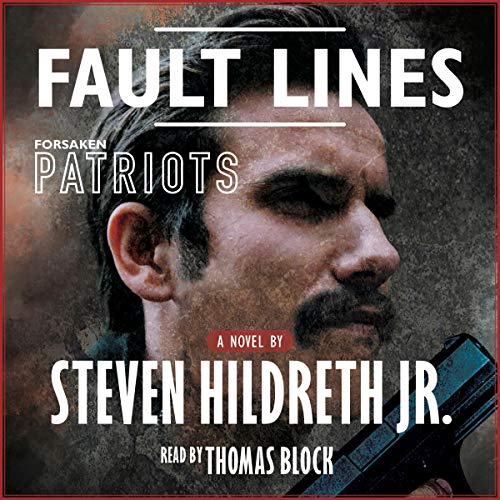 Fault Lines      Forsaken Patriots              By:                                                                                                                                 Steven Hildreth Jr.                               Narrated by:                                                                                                                                 Thomas Block                      Length: 12 hrs and 20 mins     4 ratings     Overall 3.5