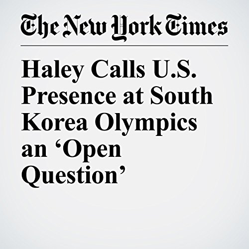 Haley Calls U.S. Presence at South Korea Olympics an 'Open Question' copertina